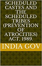 Scheduled Castes and the Scheduled Tribes (Prevention of Atrocities) Act, 1989.