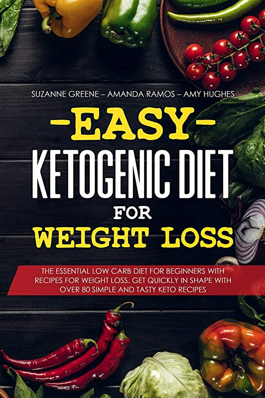 Easy Ketogenic Diet for Weight Loss: The Essential Low Carb Diet for Beginners with Recipes for Weight Loss. Get Quickly in Shape with Over 80 Simple and Tasty Keto Recipes (English Edition)