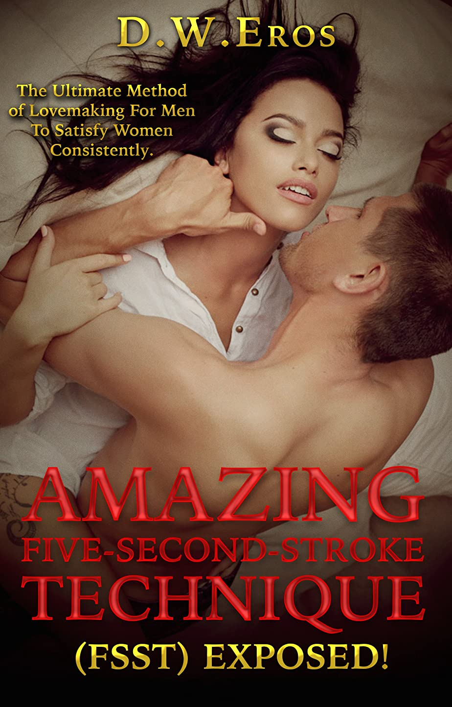 後ろに追跡擬人Amazing Five-Second-Stroke-Technique (FSST) Exposed!: The Ultimate Method of Lovemaking For Men to Satisfy Women Consistently (English Edition)