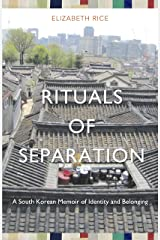 RITUALS OF SEPARATION: A South Korean Memoir of Identity and Belonging Kindle Edition