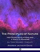 The Principles of Nature, Her Divine Revelations and a Voice to Mankind: All Three Volumes – Complete