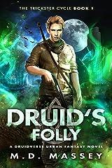 Druid's Folly: A Druidverse Urban Fantasy Novel (The Trickster Cycle Book 1) Kindle Edition