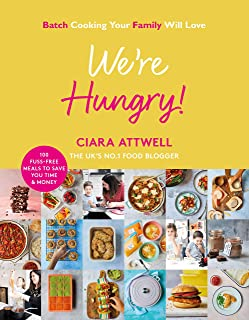 We're Hungry!: Batch Cooking Your Family Will Love: 100 Fuss-Free Meals to Save You Time & Money