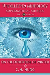 On the Other Side of Winter (Uncollected Anthology: Supernatural Soirees Book 23) Kindle Edition