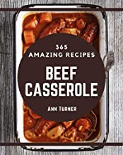 365 Amazing Beef Casserole Recipes: A Beef Casserole Cookbook You Will Love