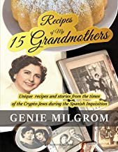 Recipes of My 15 Grandmothers: Unique Recipes and Stories from the Times of the Crypto-Jews during the Spanish Inquisition