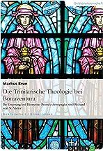 Die Trinitarische Theologie bei Bonaventura: Ihr Ursprung bei Dionysius Pseudo-Areopagita und Richard von St.-Victor (German Edition)