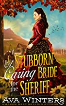 A Stubborn Caring Bride for the Sheriff: A Western Historical Romance Novel