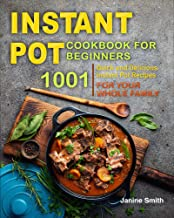 Instant Pot Cookbook for Beginners : 1001 Quick and Delicious Instant Pot Recipes for Your Whole Family