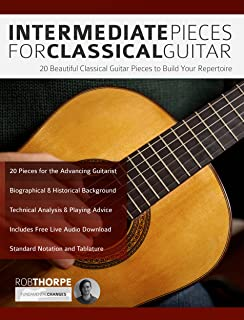 Intermediate Pieces for Classical Guitar: 20 Beautiful Classical Guitar Pieces to Build Your Repertoire