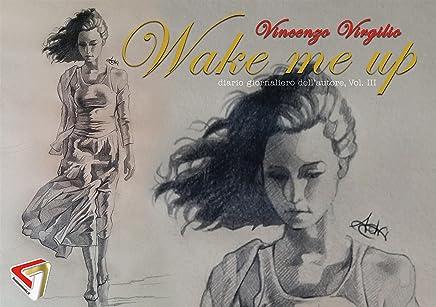 Wake me up - Diario giornaliero dellautore, volume 3