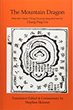 The Mountain Dragon: a Classic Ch'ing Dynasty feng shui text (Classics of Feng Shui Series) (Volume 4)