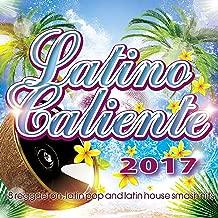Latino Caliente 2017 - 18 Reggaeton, Latin Pop And Latin House Smash Hits.