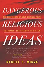 Dangerous Religious Ideas: The Deep Roots of Self-Critical Faith in Judaism, Christianity, and Islam