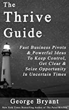 The Thrive Guide: Fast Business Pivots & Powerful Ideas To Keep Control, Get Clear And Seize Opportunity  In Uncertain Times