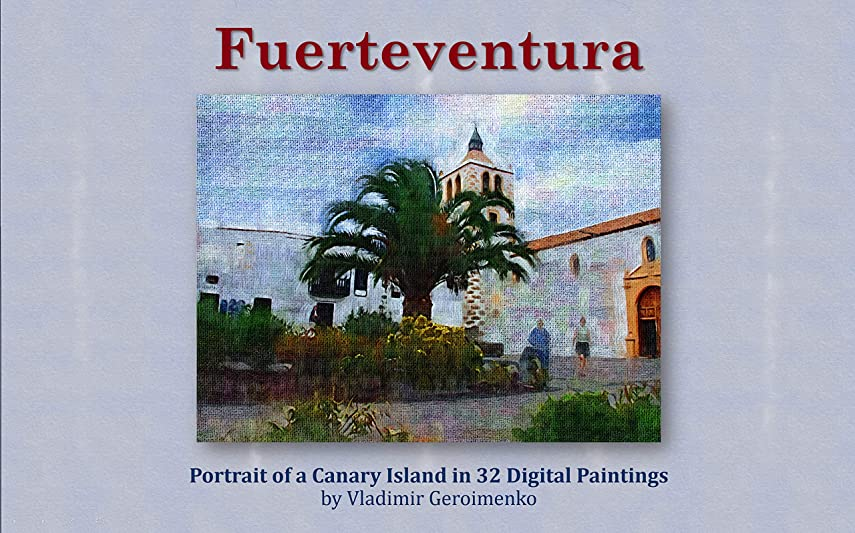 発表する商人ナイトスポットFuerteventura: Portrait of a Canary Island in 32 Digital Paintings (VG Art Series) (English Edition)