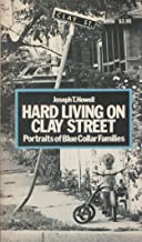 Hard living on Clay Street;: Portraits of blue collar families