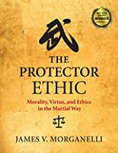 The Protector Ethic: Morality, Virtue, and Ethics in the Martial Way