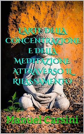 Larte della concentrazione e della meditazione attraverso il rilassamento (Capacità cognitive Vol. 3)