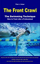 The Front Crawl - The Swimming Technique - How to Train Like a Professional