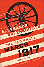 March 1917: The Red Wheel, Node III, Book 2 (The Center for Ethics and Culture Solzhenitsyn Series)