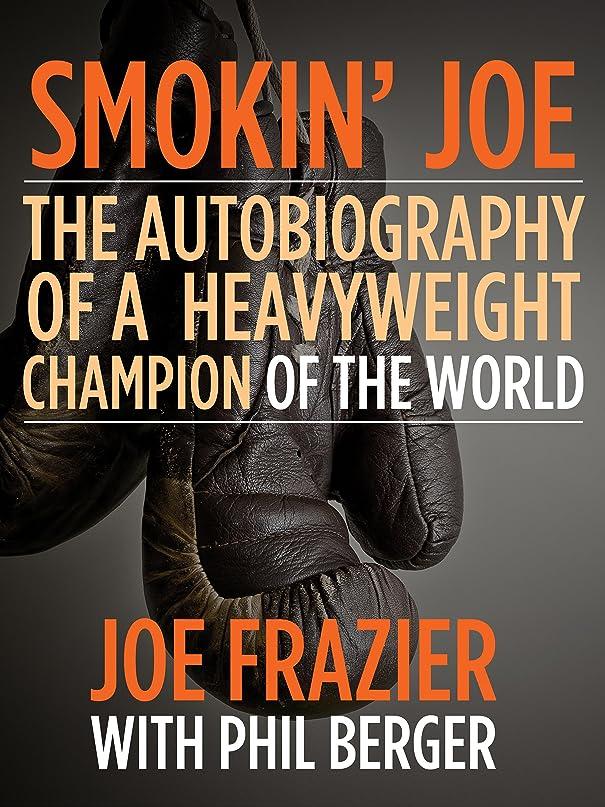野望許容劇場Smokin' Joe: The Autobiography of a Heavyweight Champion of the World, Smokin' Joe Frazier (English Edition)