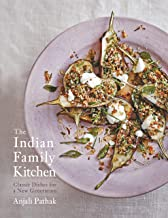 The Indian Family Kitchen: Classic Dishes for a New Generation: A Cookbook