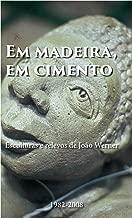 Em madeira, em cimento: Esculturas e relevos de João Werner