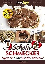 MIXtipp Schoko-Schmecker: Rezepte mit Nutella aus dem Thermomix (Kochen mit dem Thermomix) (German Edition)
