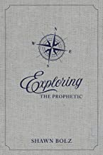 Best exploring the prophetic by shawn bolz Reviews