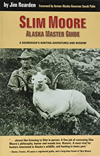 Slim Moore, Alaska Master Guide: A Sourdough's Hunting Adventures and Wisdom