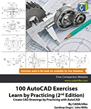 100 AutoCAD Exercises - Learn by Practicing (2nd Edition): Create CAD Drawings by Practicing with AutoCAD