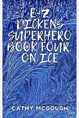 E-Z Dickens Superhero: Book Four: On Ice Kindle Edition