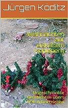 Weihnachten auf eiskaltem Kohleberg: Ungeschminkte Geschichten übers DDR-Arbeiterleben (German Edition)
