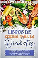 Libros de Cocina para la Diabetes: 2 Manuscritos Completos con Planes de Alimentación de 7 semanas, que le ayudan, paso a paso, a Controlar la Diabetes ... y prediabéticos) (Spanish Edition) Format Kindle