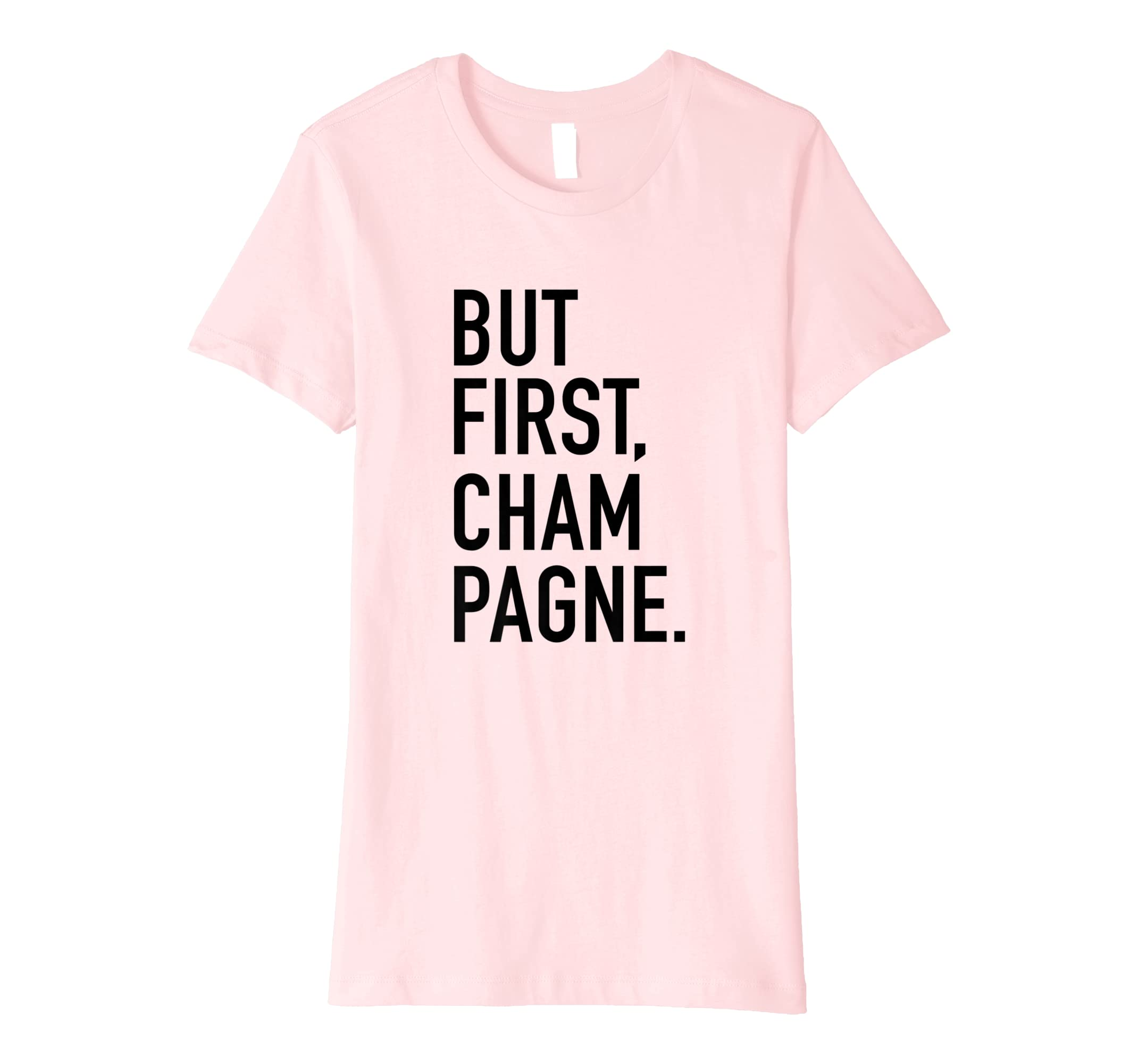 7992ceaad Amazon.com: But First Champagne - Funny Drinking Team Slogan T-Shirt:  Clothing