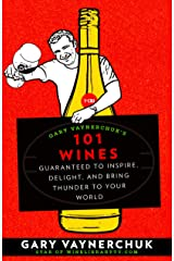 Gary Vaynerchuk's 101 Wines: Guaranteed to Inspire, Delight, and Bring Thunder to Your World Kindle Edition