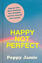 Happy Not Perfect: Upgrade Your Mind, Challenge Your Thoughts, and Free Yourself from Anxiety