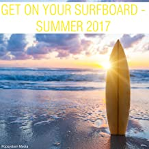 Get on Your Surfboard - Summer 2017