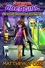 My Dad is a Mad Scientist (The Adventures of Ubergirl Book 1)