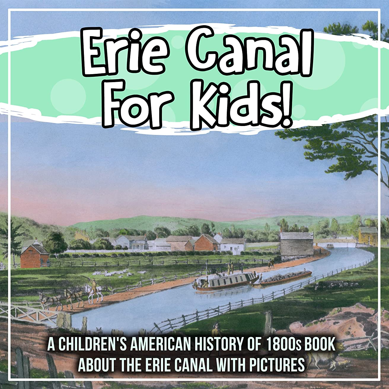 Erie Canal For Kids! A Children's American History of 1800s Book About The Erie Canal With Pictures (English Edition)