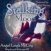 Stalking the Moon: Magical Realism - Adventure - Suspense: Wyrdwood Welcome, Book 1