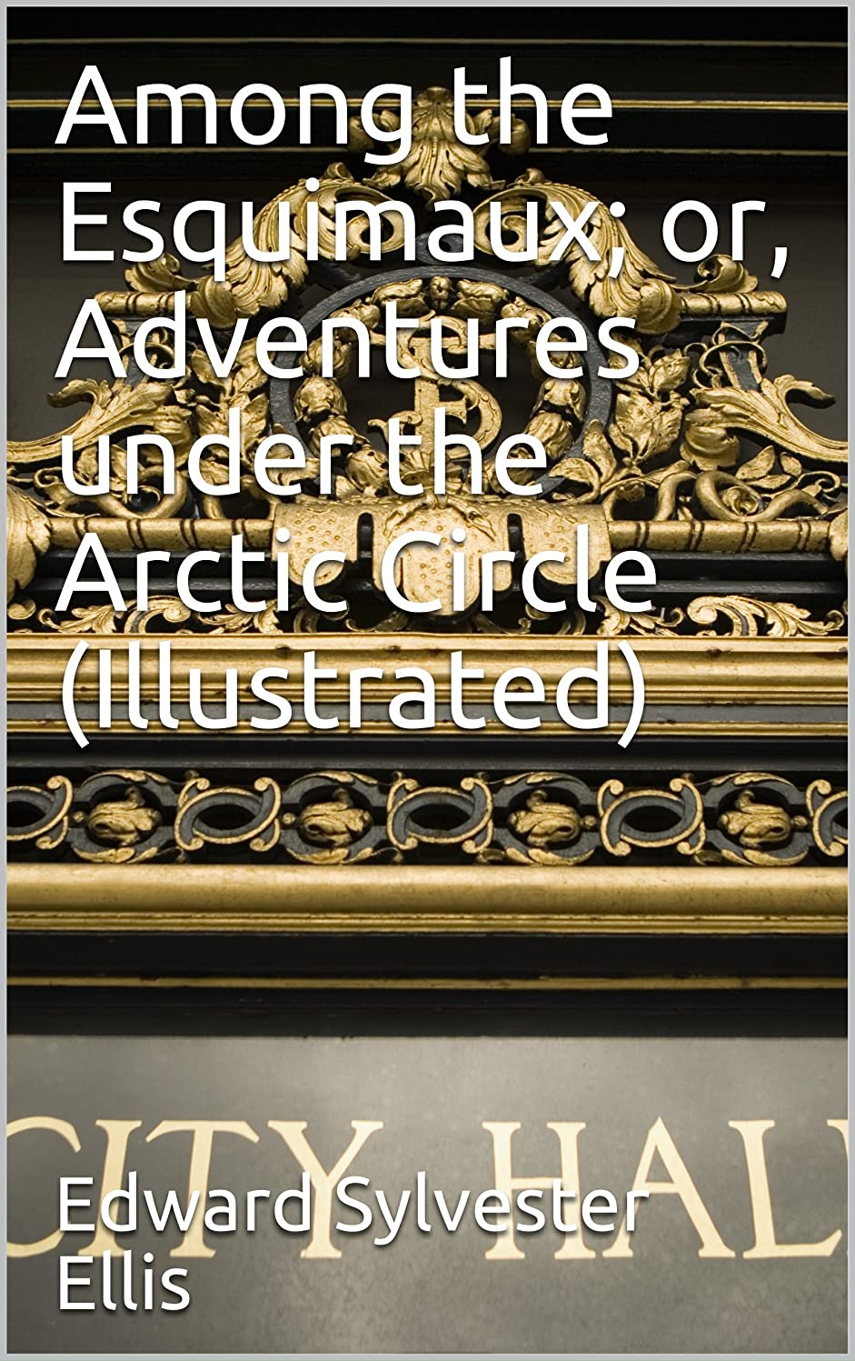 逆説虚偽記念日Among the Esquimaux; or, Adventures under the Arctic Circle (Illustrated) (English Edition)