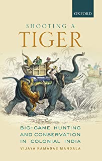 Shooting a Tiger: Big-Game Hunting and Conservation in Colonial India