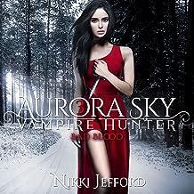 Bad Blood: Aurora Sky: Vampire Hunter, Vol. 3