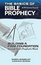 The Basics of Bible Prophecy: Building a Firm Foundation through God's Prophetic Word