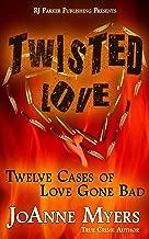 Twisted Love: Twelve True Stories of Love Gone Bad (True Crime Murder & Mayhem)