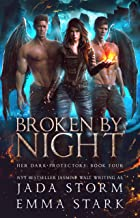 Broken by Night: a Reverse Harem Urban Fantasy (Her Dark Protectors Book 4)