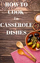 How to Cook in Casserole Dishes (English Edition)