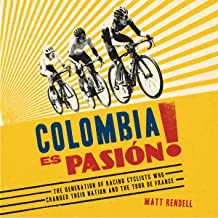 Colombia Es Pasion!: How a New Generation of Cyclists Changed a Nation